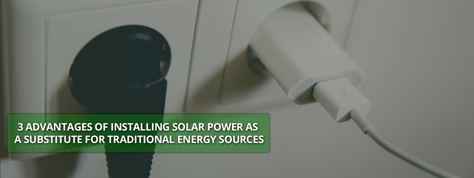 3 Advantages of Installing Solar Power as a Substitute for Traditional Energy Sources